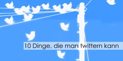 10 Dinge die man twittern kann - medienspinnerei